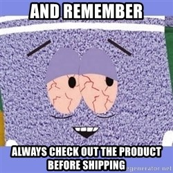 Towelie - And Remember Always check out the product before shipping
