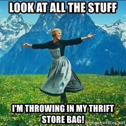 Look at all the things - Look at all the stuff I'm throwing in my thrift store bag!