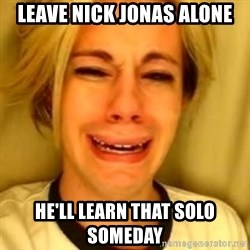 You Leave Jack Burton Alone - leave nick jonas ALONE he'll learn that solo someday
