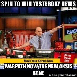 Mad Karma With Jim Cramer - SPIN TO WIN YESTERDAY NEWS WARPATH NOW THE NEW AKSIS BANE
