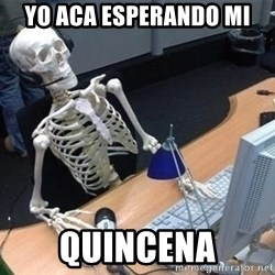 skeleton waiting still again - YO ACA ESPERANDO MI QUINCENA