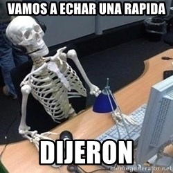skeleton waiting still again - vamos a echar una rapida dijeron
