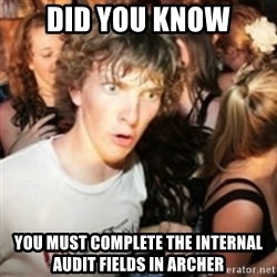 sudden realization guy - DID YOU KNOW you must complete the Internal audit fields in archer