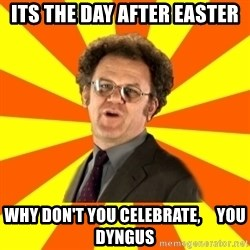 Dr. Steve Brule - Its the day after easter why don't you celebrate,     you dyngus