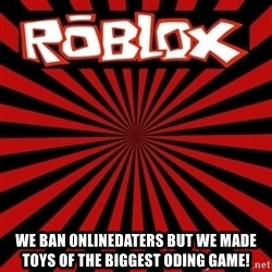 Roblox -  We ban onlinedaters but we made toys of the biggest oding game!