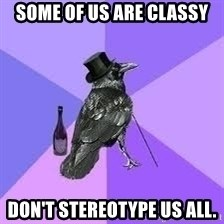 Heincrow - Some of us are classY Don't stereotype us all.