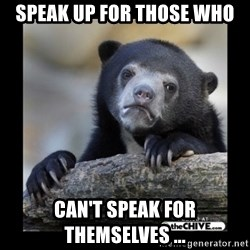 sad bear - Speak up for those who can't speak for themselves ...