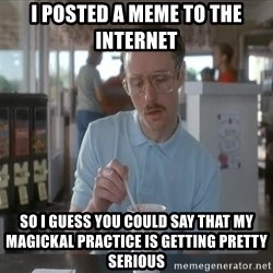 things are getting serious - i posted a meme to the internet so I guess you could say that my magickal practice is getting pretty serious