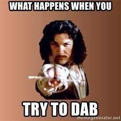 Prepare To Die - what happens when you try to dab