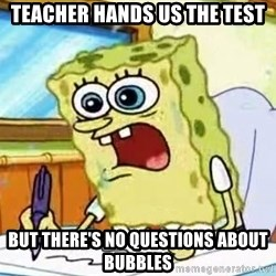 Spongebob What I Learned In Boating School Is - Teacher hands us the test But there's no questions about bubbles