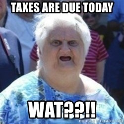 Fat Woman Wat - Taxes are due today  Wat??!!