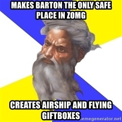 God - Makes Barton the only safe place in zomg creates airship and flying giftboxes