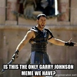 GLADIATOR -  Is this the only garry johnson meme we have?