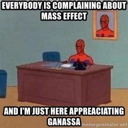 Spidermandesk - Everybody is complaining about Mass Effect And I'm just here appreaciating Ganassa