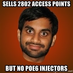Generic Indian Guy - Sells 2802 Access Points but no PoE6 Injectors