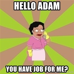 Consuela Family Guy - Hello Adam you have job for me?