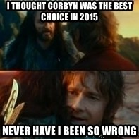 Never Have I Been So Wrong - I thought Corbyn was the best Choice in 2015 Never Have I been so wrong