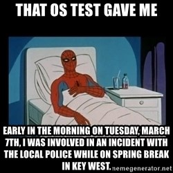 it gave me cancer - THAT OS TEST GAVE ME Early in the morning on Tuesday, March 7th, I was involved in an incident with the local police while on Spring Break in Key West.