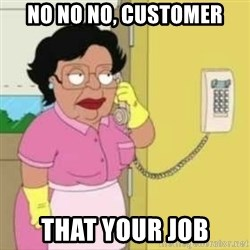 Family guy maid - no no no, customer that your job