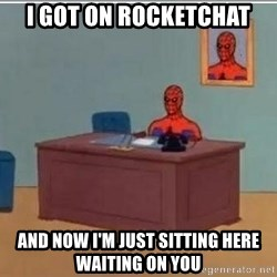 Spidermandesk - I GOT ON ROCKETCHAT AND NOW i'M JUST SITTING HERE WAITING ON YOU
