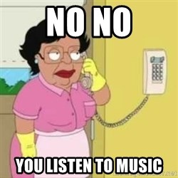 Family guy maid - No no you listen to music