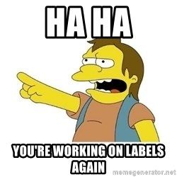 Nelson HaHa - HA HA You're working on labels again