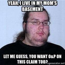 Butthurt Dweller Original - Yeah, I live in my mom's basement Let me guess, you want O&P on this claim too?