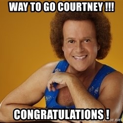 Gay Richard Simmons - Way to Go Courtney !!! Congratulations !