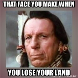 Crying Indian - That Face You Make When you lose your land