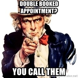 Uncle Sam Point - Double booked appointment? YOU call them