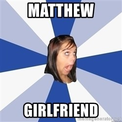 Annoying Facebook Girl - Matthew girlfriend