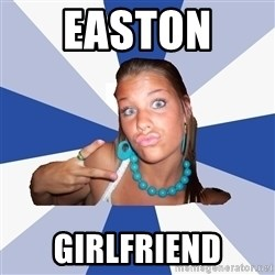 Annoying Facebook Girl - Easton  girlfriend