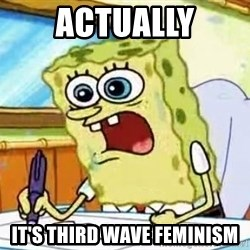 Spongebob What I Learned In Boating School Is - Actually It's third wave feminism