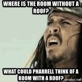 Jack Sparrow Reaction - Where is the room without a roof? what could pharrell think of a room with a roof?