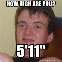 """Stoner Stanley - How high are you? 5'11"""""""