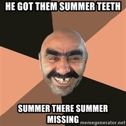 Provincial Man - he got them summer teeth Summer there summer missing