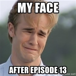Dawson's Creek - MY face After Episode 13