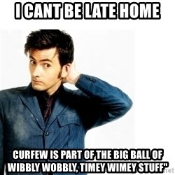 """Doctor Who - i CANT BE LATE HOME cURFEW IS PART OF THE big ball of wibbly wobbly, timey wimey stuff"""""""
