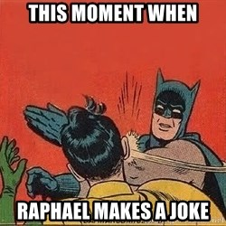 batman slap robin - This moment when Raphael makes a joke