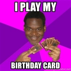 Cunning Black Strategist - I play my birthday card