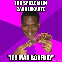 "Cunning Black Strategist - ich spiele mein zauberkarte ""its mah börfday"""