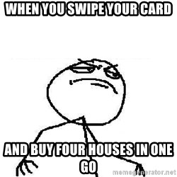 Fuck Yeah - WHEN YOU SWIPE YOUR CARD AND BUY FOUR HOUSES IN ONE GO