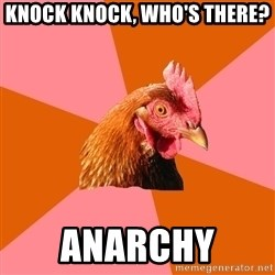 Anti Joke Chicken - knock knock, who's there? anarchy