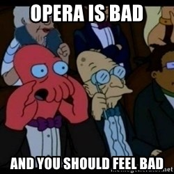 You should Feel Bad - Opera is bad and you should feel bad