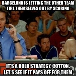 pepper brooks - Barcelona is letting the other team tire themselves out by scoring it's a bold strategy, cotton. let's see if it pays off for them