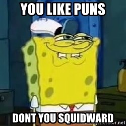 Spongebob Thread - You like punS Dont you Squidward