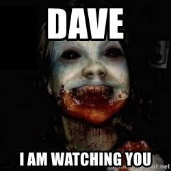scary meme - Dave I am watching you