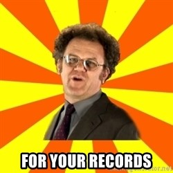 Dr. Steve Brule -  For your records