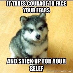 Baby Courage Wolf - it takes courage to face your fears  and stick up for your selef
