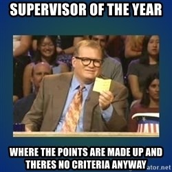 drew carey - Supervisor of the year Where the pointS are made up and theres no criteria anyway